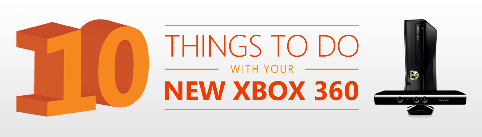10 Things To Do with your New Xbox 360